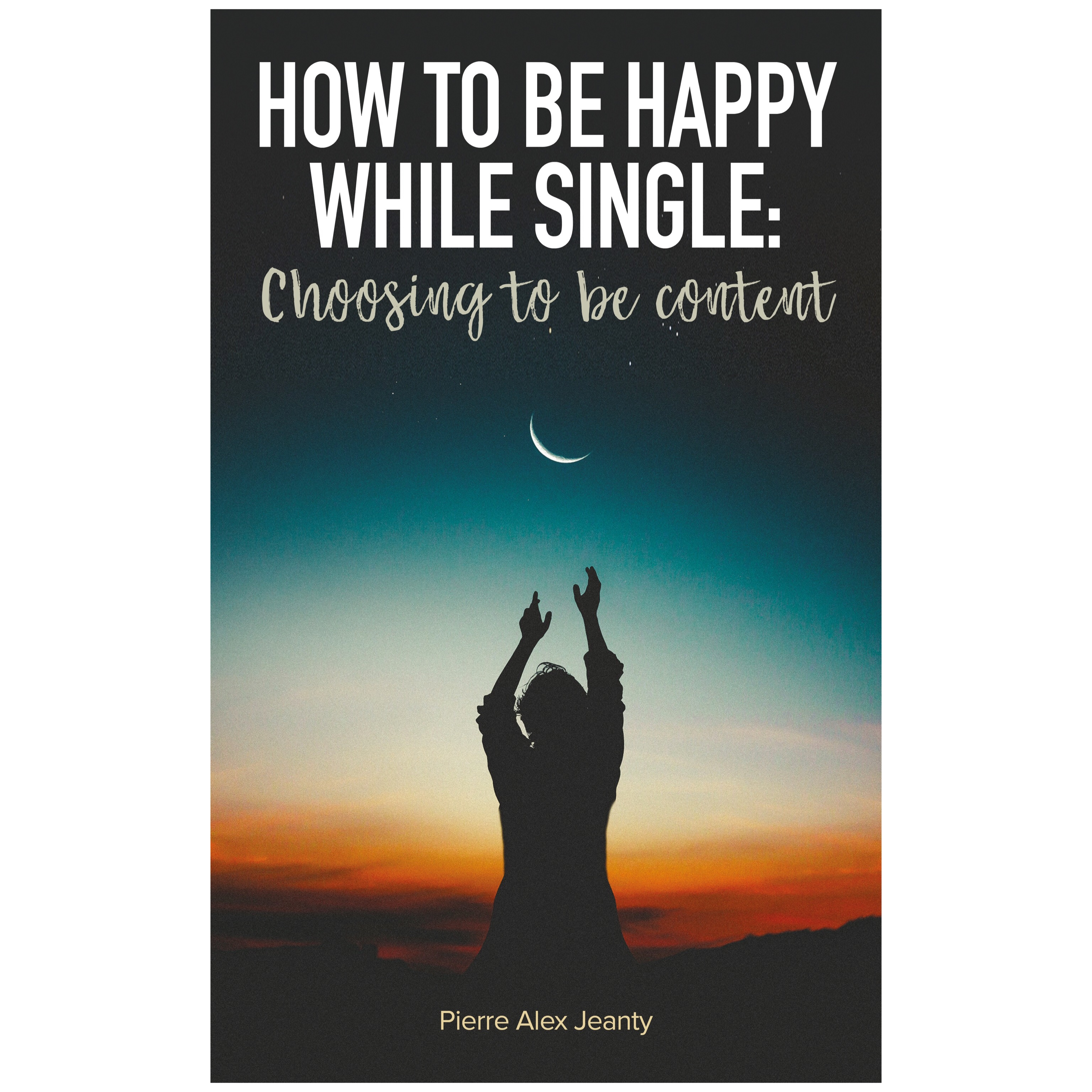 How To Be Happy While Single Choosing to be content eBook Only ...